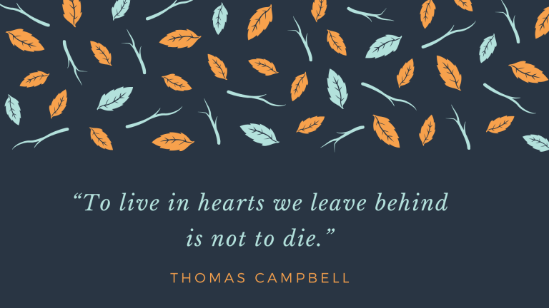 """To live in hearts we leave behind is not to die."""